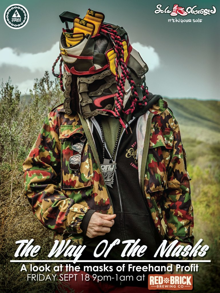 See Freehand Profit & the masks LIVE at 'The Way of the Masks' brough to you by Sole Obsessed.